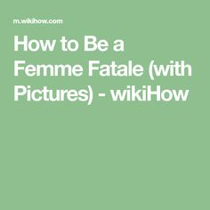 How to Be a Femme Fatale (with Pictures) - wikiHow