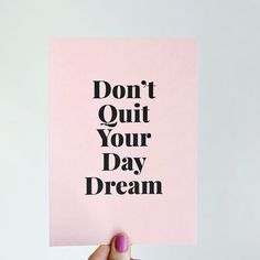Don't Quit Your Day Dream http://shop.abeautifulmess.com/happy-mail