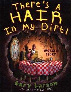 There's a Hair in My Dirt!: A Worm's Story || hilarious picture book warning those who don't see nature for what it is...not for young kids, but highly entertaining for older ones