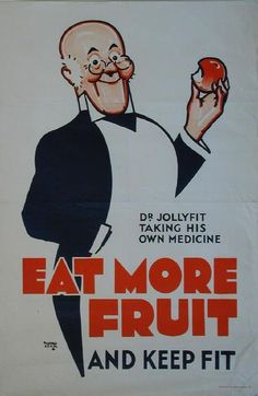 Eat More Fruit, and keep fit ~ Alfred Leete