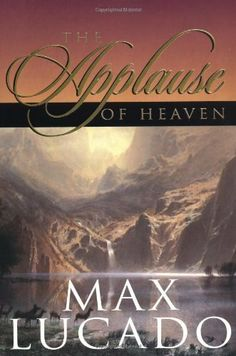 The Applause of Heaven by Max Lucado. $10.27. Author: Max Lucado. 236 pages. Publisher: Thomas Nelson (July 31, 1990)