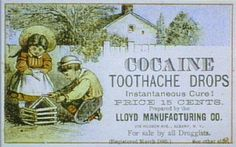 """Cocaine toothache drops were popular with children and with their parents. Not only would the medicine numb the pain, but it could also put the user in a """"better"""" mood."""