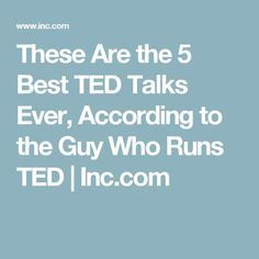 These Are the 5 Best TED Talks Ever, According to the Guy Who Runs TED | Inc.com