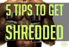 DOLCE LIFESTYLE: 5 Tips to Get Shredded | The Dolce Diet