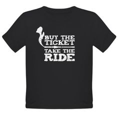 HST Buy the Ticket, Take the Ride T Shirt