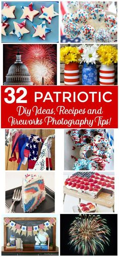 32 Patriotic DIY ideas, recipes and fireworks photography tips. Crafts, Decor, entertaining ideas for the fourth of July holiday, Veterans Day and Memorial Day. Red, white and blue ideas and star spangled projects.