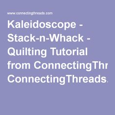 Kaleidoscope - Stack-n-Whack - Quilting Tutorial from ConnectingThreads.com