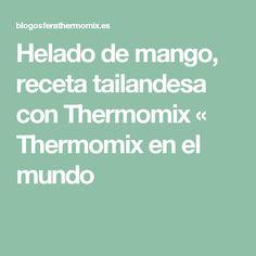 Helado de mango, receta tailandesa con Thermomix « Thermomix en el mundo