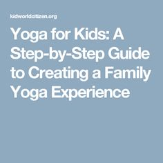 Yoga for Kids: A Step-by-Step Guide to Creating a Family Yoga Experience