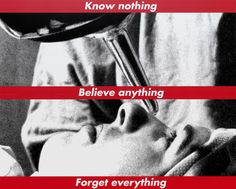 """Exhibition: 'In the Tower: Barbara Kruger' at the National Gallery of Art, Washington. """"Now this is how you tell a tale using contemporary photography!"""" https://artblart.com/2017/01/15/exhibition-in-the-tower-barbara-kruger-at-the-national-gallery-of-art-washington/ Barbara Kruger. 'Untitled Untitled (Know nothing, Believe anything, Forget everything)' 1987/2014"""
