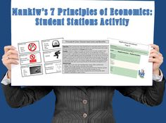 Students visit each of the 7 stations around the classroom they will be required to complete a short activity/task that will allow them to gain a deeper understanding of each of these principles. 1) People Face Tradeoffs  2) Our Choices have Costs and Benefits  3) Thinking at the Margin  4) Incentives are Important  5) Trade makes Everyone Better Off  6) Markets are a Good Place for Trade  7) Our Decisions have Future Consequences