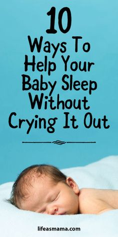 10 Ways To Help Your Baby Sleep Without Crying It Out