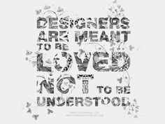 Designers are meant to be loved not to be understood
