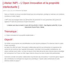 http://www.capdigital.com/evenements/atelier-inpi-lopen-innovation-et-la-propriete-intellectuelle/ L'atelier aura lieu le mardi 3 mars 2015 de 9h30 à 12h30 - Cap Digital (salle R2) 14 rue Alexandre Parodi Paris 10ème