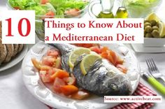 10 Things to Know About a Mediterranean Diet...For more creative tips and ideas FOLLOW https://www.facebook.com/homeandlifetips