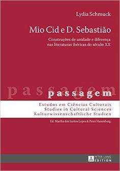 Mio Cid e D. Sebastião : construções de unidade e diferença nas literaturas ibéricas do século XX / Lydia Schmuck Publicación Frankfurt am Maim : Peter Lang, cop. 2016