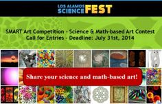 SMART Art Competition- Science & Math-based Art Contest - DEADLINE JULY 31, 2014 - $500 in Awards - http://www.theartlist.com/art-calls/smart-art-competition-science-math-based-art-contest - Los Alamos Commerce & Development is seeking entries for this years SMART- Art Competition. Science and math-based art demonstrates scientific or mathematical concepts, principles, or phenomena in creative ways.
