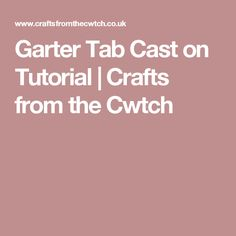 Garter Tab Cast on Tutorial  | Crafts from the Cwtch