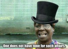 Gotta Love Sweet Brown.   :) Evidently she really IS a sweet person in real life.  When Memes Collide: 'Like A Sir' meets 'Ain't Nobody Got Time For That' Lady