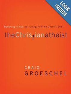 The Christian Atheist: Believing in God but Living As If He Doesn't Exist: Craig Groeschel: 9780310332220: Amazon.com: Books