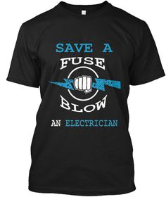 Save A Fuse Blow An Electrician Funny Ts Black T-Shirt Front