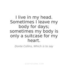 sometimes my body is only a suitcase for my heart // Donte Collins Words Quotes, Wise Words, Me Quotes, Sayings, Mbti, Pretty Words, Beautiful Words, Infj, Introvert