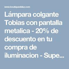 Lámpara colgante Tobias con pantalla metalica - 20% de descuento en tu compra de iluminacion - Superofertas descuentos y promociones en tu compra de iluminación - Boutique de Luz