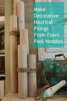 DIY tutorial on transforming foam pool noodles into wooden pilings. Beautiful decorative accents for nautical fans. Uses items from your local dollar store: foam noodles, and wooden Contact paper.   http://misskopykat.blogspot.com/2012/06/using-my-noodles.html