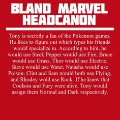 Bland Marvel Headcanons Tony is secretly a fan of Pokemon games and likes to figure out which types his friends would specialize in.