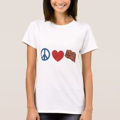 Peace Love Bacon T-Shirt - tap, personalize, buy right now! Types Of T Shirts, Believe, Wardrobe Staples, Peace And Love, Shirt Style, Your Style, Fitness Models, Shirt Designs, T Shirts For Women