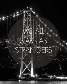 Soulmate And Love Quotes: We all begin as strangers just before we find we really aren't strangers an