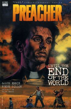 Preacher by Garth Ennis, Steve Dillon and Glen Fabry.  Amazing series, not for the faint of heart.  Mature readers only.