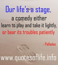 Life, Stage, Play, Trouble, Patiently, Comedy, Palladas quote