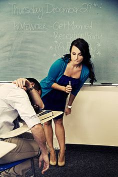 as a future teacher, I feel as if I need a picture to this effect in the future when I get engaged. bahaha