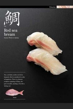 Sushi-Red Sea Bream season:winter to spring Tai,a red fish,is often served at banquets.Red is considered a color of happiness.There is a famous sculpture/painting of EbdeU ,the god of wealth.catching a Tai with a fishing red.