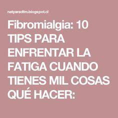 Fibromialgia: 10 TIPS PARA ENFRENTAR LA FATIGA CUANDO TIENES MIL COSAS QUÉ HACER:
