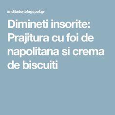 Dimineti insorite: Prajitura cu foi de napolitana si crema de biscuiti