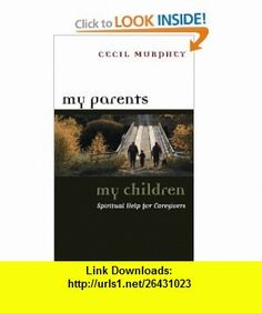 MY PARENTS (9780664222468) CECIL MURPHEY , ISBN-10: 0664222463  , ISBN-13: 978-0664222468 ,  , tutorials , pdf , ebook , torrent , downloads , rapidshare , filesonic , hotfile , megaupload , fileserve