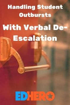 De-escalation doesn't mean you let outbursts happen. It means that you don't add any negative energy to the situation, so it's less likely that anyone gets hurt.