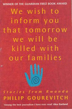 Rwanda Genocide - We Wish to Inform You That Tomorrow We Will be Killed With Our Families.