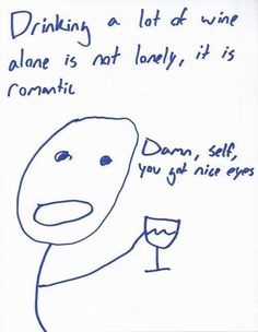 Drinking wine alone is romantic, not lonely!