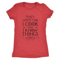 I Cook and I Know Things Ladies T-Shirt – 12 Tomatoes Shop