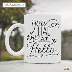 You Had Me at Hello - Valentine's Day Mug ... Perfect gift for your someone special