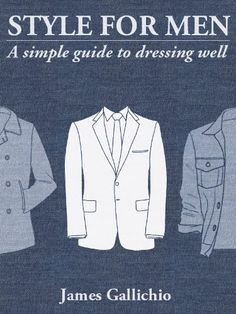 The Fundamentals of Style: An illustrated guide to dressing well (Style for Men) by James Gallichio, http://www.amazon.com/gp/product/B007O3167C/ref=cm_sw_r_pi_alp_XbAVpb1CPQTKM