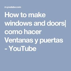 How to make windows and doors  como hacer Ventanas y puertas - YouTube