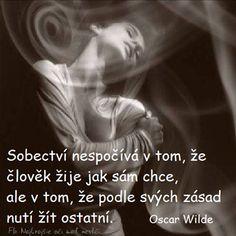 Sobectví nespočívá v tom, že člověk žije jak sám chce, ale v tom, že podle svých zásad nutí žít ostatní.