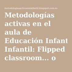 """Metodologías activas en el aula de Educación Infantil: Flipped classroom... o modelo de una """"clase invertida"""""""