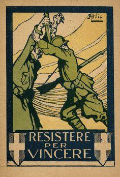 Italy, WWI: Resistere per vincere (Resist to win), 1917.  (Istituto per la Storia del Risorgimento Italiano)