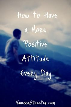How to Have a Positive Attitude Every day. The key to a more positive attitude and life is to plan for more positive moments throughout your day, whether it be at work or at home. It doesn't mean that you ignore or disregard negative events. Negativity and uncomfortableness exist for a reason.  These feelings are a part of growth. Click the pin to read more.   www.vanessastreeter.com