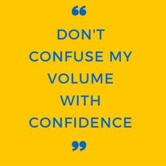 High Volume Doesn't Mean High Confidence: A Reminder - Louden Clear in Education Keynote Speakers, Public Speaking, How To Be Outgoing, The Voice, Acting, Confidence, Student, Mood, Education